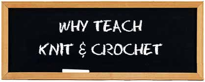 Why Teach Knit and Crochet?